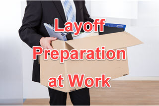 Preparing for a Layoff - Things to Do at Work