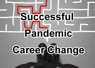COVID-19 Pandemic Career Change: Your Second Act Career?