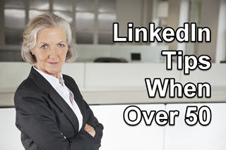 Essential LinkedIn Tips for the Over-50 Job Seeker