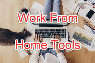 Increase Your Work From Home Efficiency: 9 Handy Tools for the Modern Remote Worker